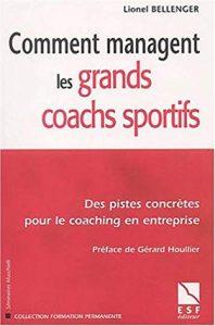 Comment managent les grands coachs sportifs : Des pistes concrètes pour le coaching en entreprise