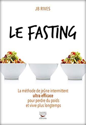 Le fasting – la méthode de jeûne intermittent ultra efficace pour perdre du poids et vivre longtemps