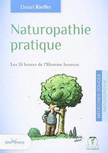 Naturopathie pratique : Les 24 heures de l'Homme heureux