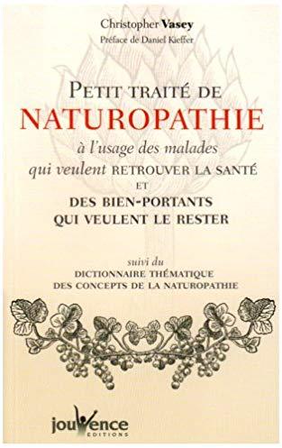Petit traité de naturopathie à l'usage des malades qui veulent retrouver la santé et des bien-portants qui veulent le rester