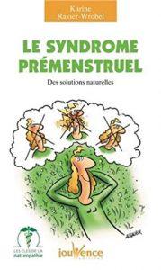 Le syndrome prémenstruel : Des solutions naturelles