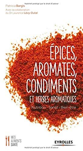 Epices, aromates, condiments et herbes aromatiques : nutrition – santé – bien-être