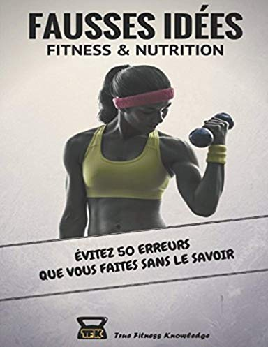 Fausses idées Fitness & Nutrition : évitez 50 erreurs que vous faites sans le savoir
