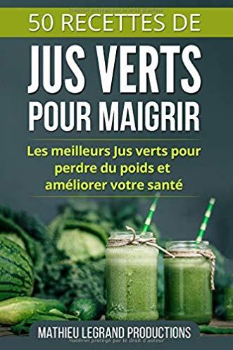 50 recettes de jus verts pour maigrir