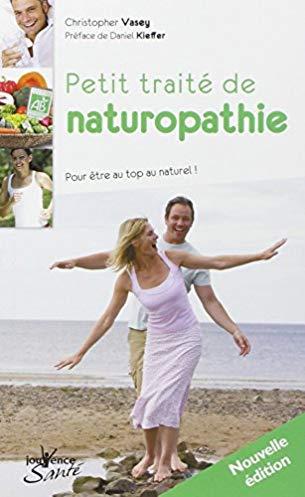 Petit traité de naturopathie : Pour être au top au naturel