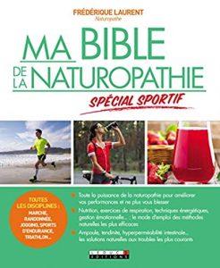 Ma bible de la naturopathie spécial sportif : Toutes les disciplines : marche, randonnée, jogging, sports d'endurance, triathlon…