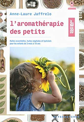 L'aromathérapie des Petits : huiles essentielles, huiles végétales et hydrolats pour les enfants de 3 mois à 10 ans