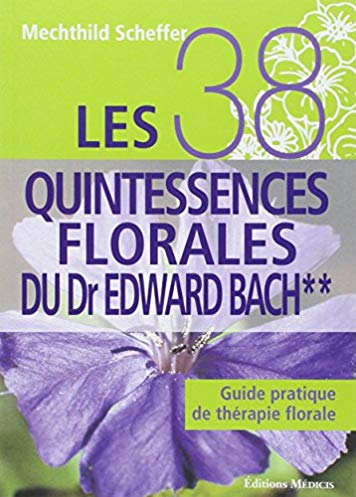 Les 38 quintessences florales du Dr Edward Bach : Guide pratique de thérapie florale