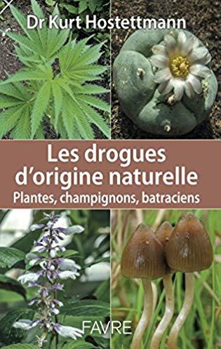Les drogues d'origine naturelle – Plantes, champignons, batraciens