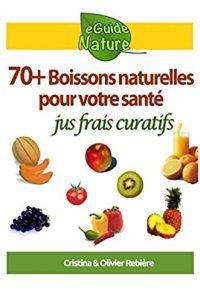 70 boissons naturelles pour votre santé : jus frais curatifs de fruits et légumes
