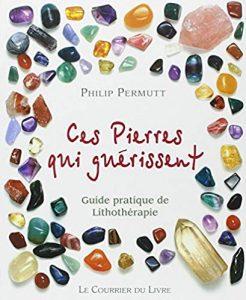 Ces pierres qui guérissent… : Guide pratique de Lithothérapie