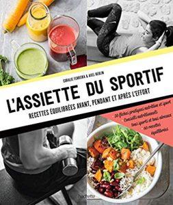 L'assiette du sportif : Recettes équilibrées avant/pendant et après l'effort